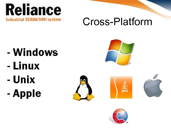 Cross-Platform - Windows - Linux - Unix - Apple