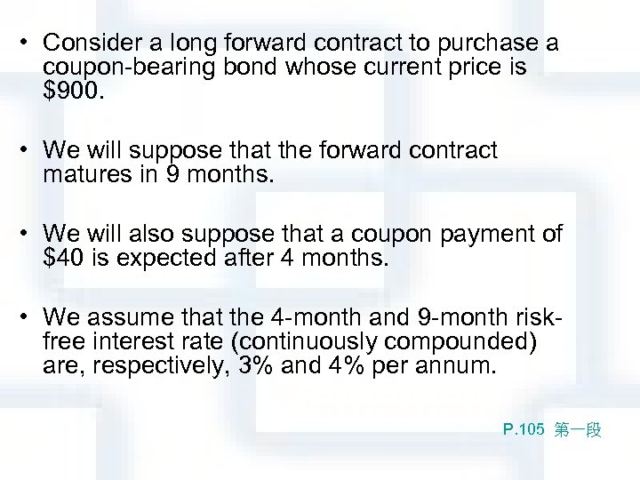 • Consider a long forward contract to purchase a coupon-bearing bond whose current