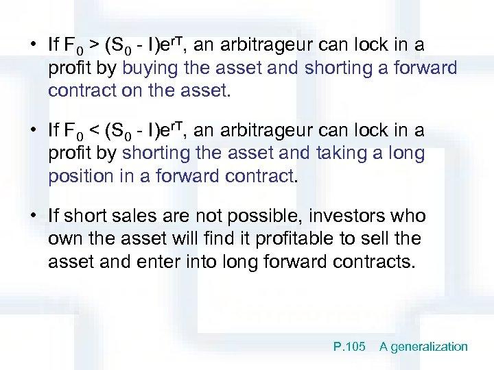 • If F 0 > (S 0 - I)er. T, an arbitrageur can