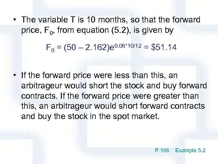 • The variable T is 10 months, so that the forward price, F