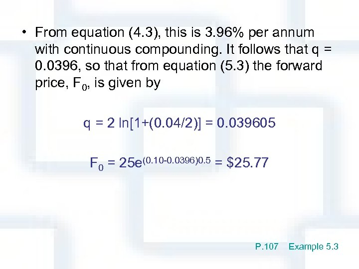 • From equation (4. 3), this is 3. 96% per annum with continuous