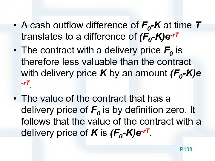 • A cash outflow difference of F 0 -K at time T translates