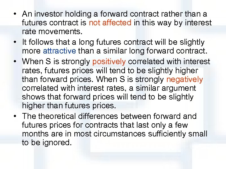• An investor holding a forward contract rather than a futures contract is
