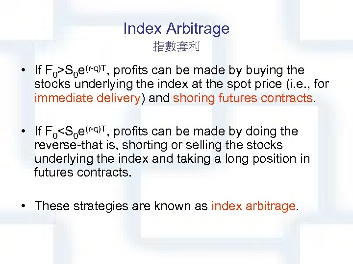 Index Arbitrage 指數套利 • If F 0>S 0 e(r-q)T, profits can be made by
