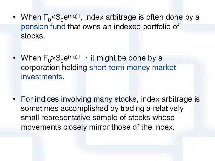 • When F 0<S 0 e(r-q)T, index arbitrage is often done by a