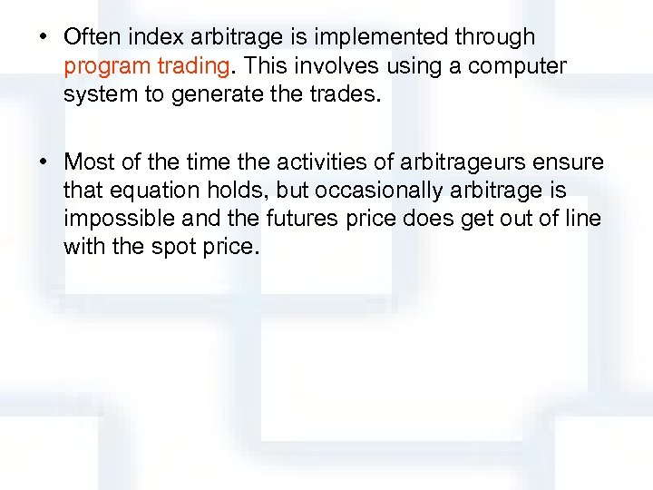 • Often index arbitrage is implemented through program trading. This involves using a