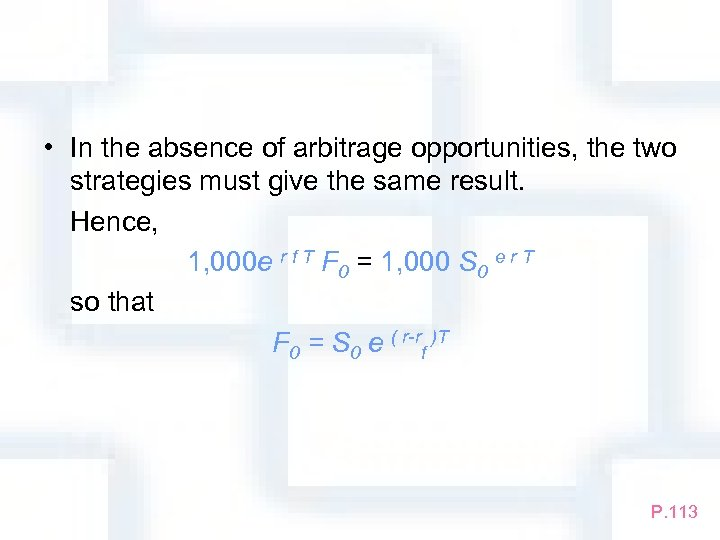 • In the absence of arbitrage opportunities, the two strategies must give the