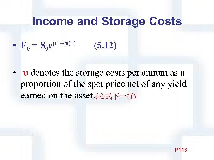 Income and Storage Costs • F 0 = S 0 e(r + u)T  (5. 12)