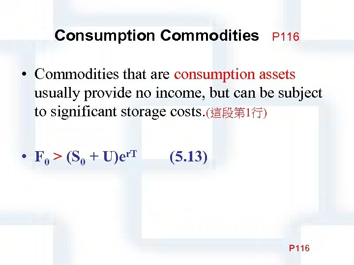 Consumption Commodities P 116 • Commodities that are consumption assets usually provide no income,