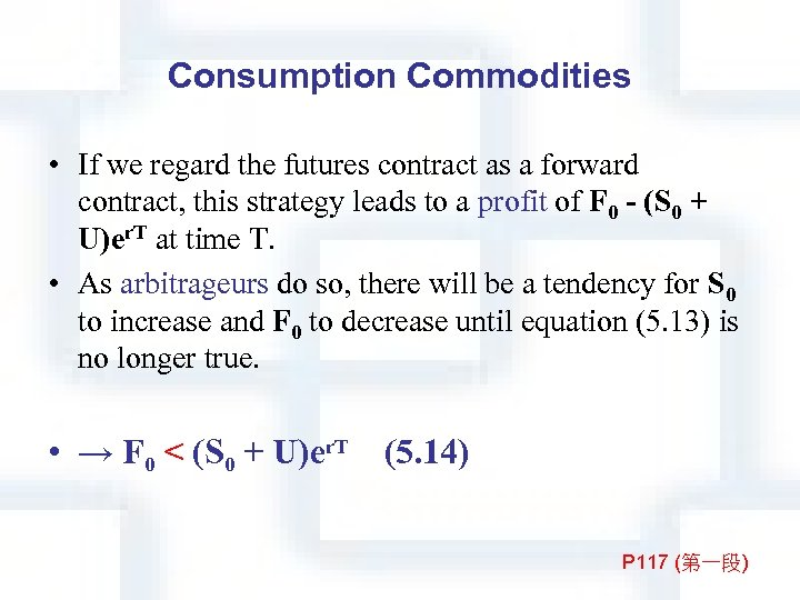 Consumption Commodities • If we regard the futures contract as a forward contract, this