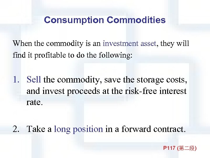 Consumption Commodities When the commodity is an investment asset, they will find it profitable