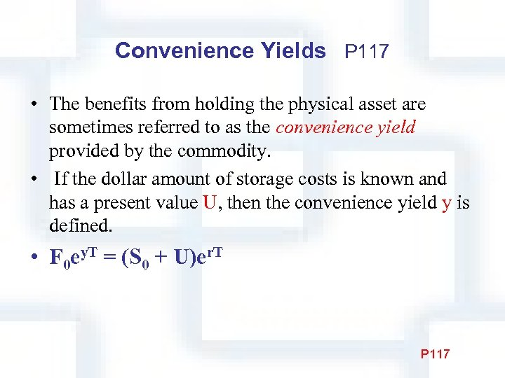 Convenience Yields P 117 • The benefits from holding the physical asset are sometimes
