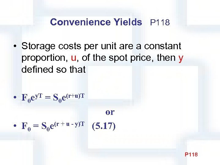 Convenience Yields P 118 • Storage costs per unit are a constant proportion, u,