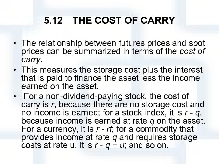5. 12 THE COST OF CARRY • The relationship between futures prices and spot prices