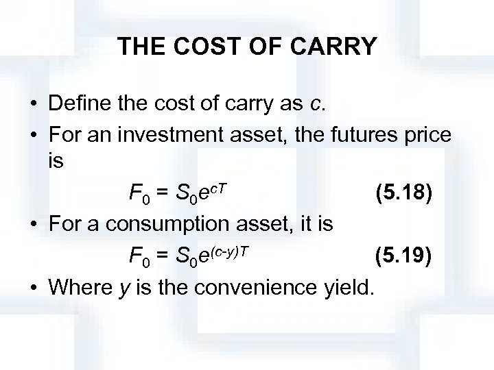 THE COST OF CARRY • Define the cost of carry as c. • For