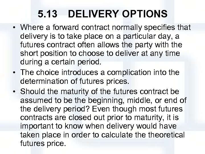 5. 13 DELIVERY OPTIONS • Where a forward contract normally specifies that delivery is to