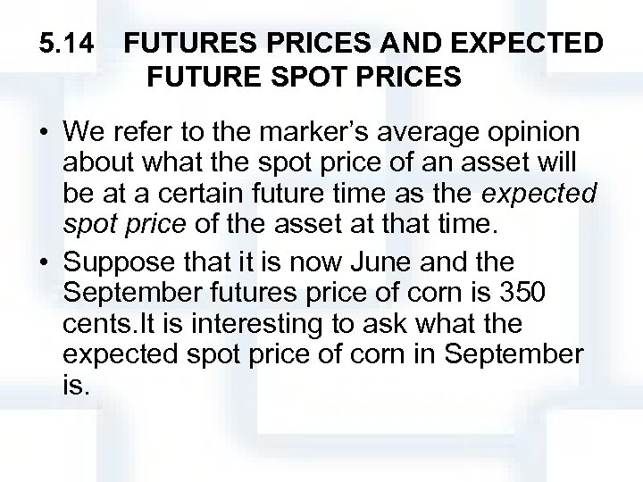 5. 14 FUTURES PRICES AND EXPECTED FUTURE SPOT PRICES   • We refer to the