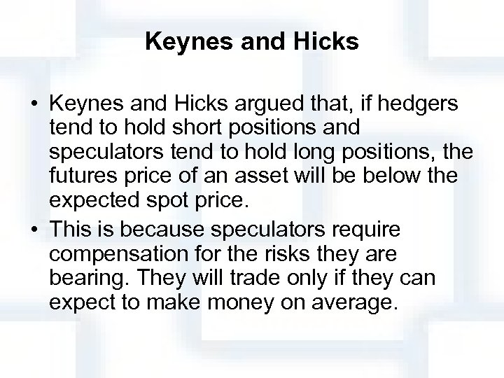 Keynes and Hicks • Keynes and Hicks argued that, if hedgers tend to hold