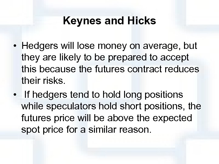 Keynes and Hicks • Hedgers will lose money on average, but they are likely