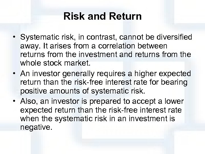 Risk and Return • Systematic risk, in contrast, cannot be diversified away. It arises