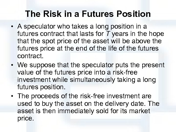 The Risk in a Futures Position • A speculator who takes a long position