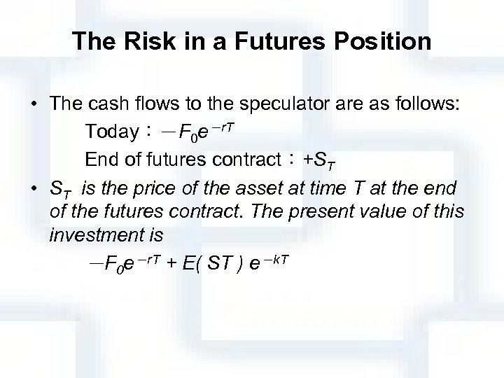 The Risk in a Futures Position • The cash flows to the speculator are