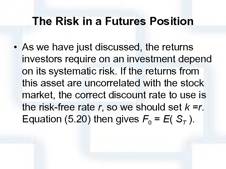 The Risk in a Futures Position • As we have just discussed, the returns