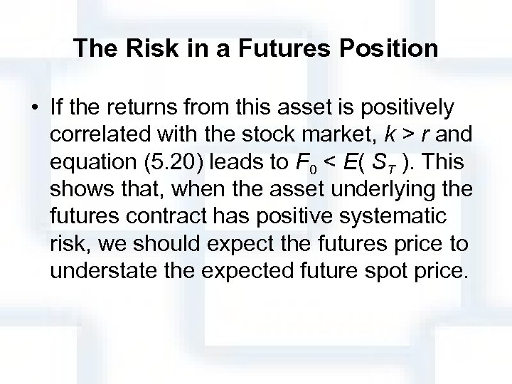 The Risk in a Futures Position • If the returns from this asset is