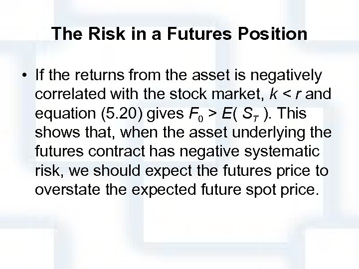 The Risk in a Futures Position • If the returns from the asset is