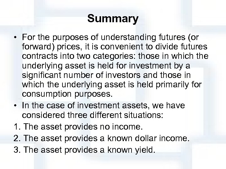Summary • For the purposes of understanding futures (or forward) prices, it is convenient