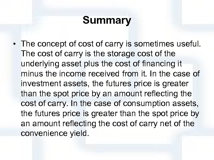 Summary • The concept of cost of carry is sometimes useful. The cost of