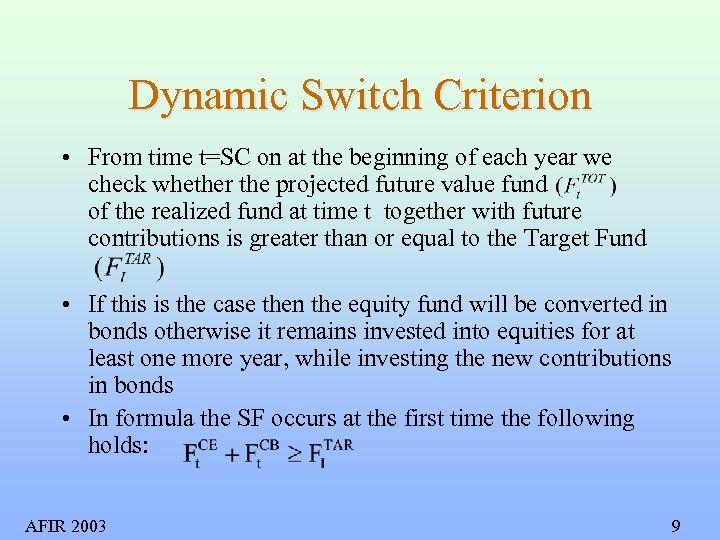 Dynamic Switch Criterion • From time t=SC on at the beginning of each year