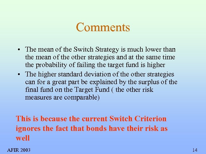 Comments • The mean of the Switch Strategy is much lower than the mean