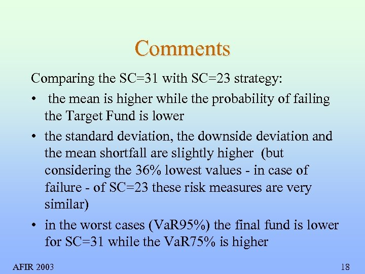 Comments Comparing the SC=31 with SC=23 strategy: • the mean is higher while the