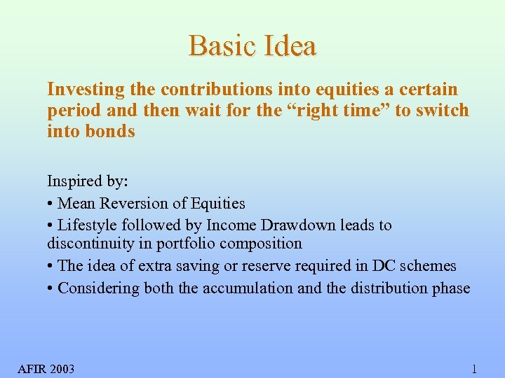 Basic Idea Investing the contributions into equities a certain period and then wait for