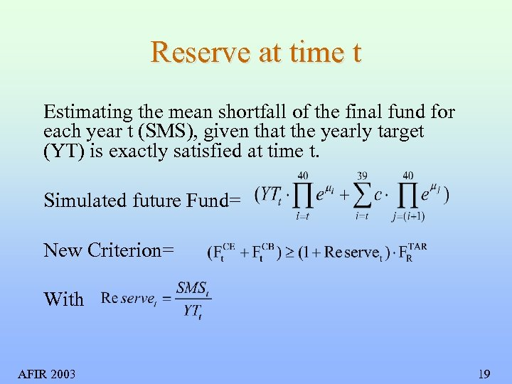 Reserve at time t Estimating the mean shortfall of the final fund for each