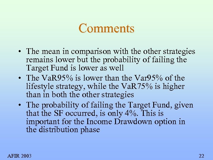 Comments • The mean in comparison with the other strategies remains lower but the
