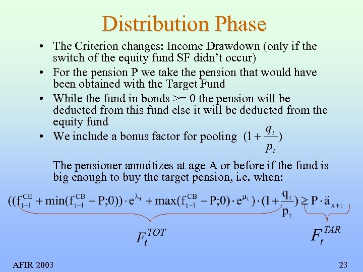 Distribution Phase • The Criterion changes: Income Drawdown (only if the switch of the