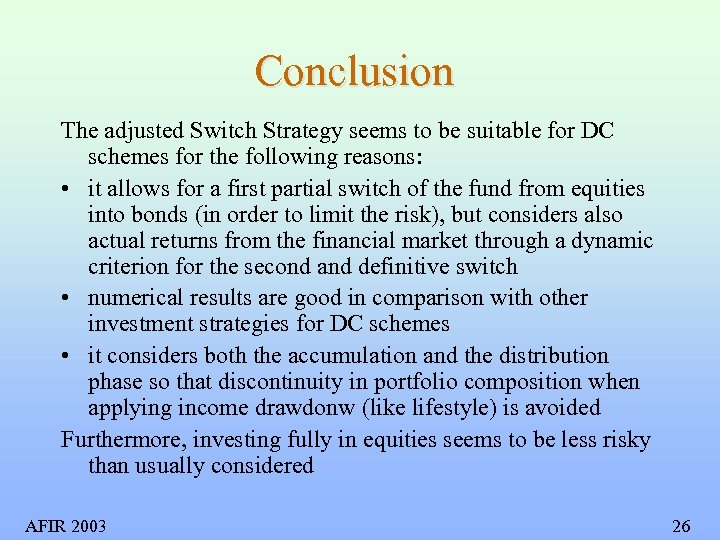 Conclusion The adjusted Switch Strategy seems to be suitable for DC schemes for the