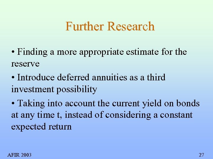 Further Research • Finding a more appropriate estimate for the reserve • Introduce deferred