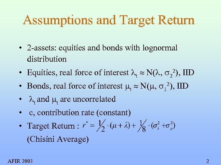 Assumptions and Target Return • 2 -assets: equities and bonds with lognormal distribution •