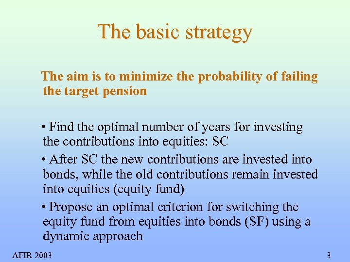 The basic strategy The aim is to minimize the probability of failing the target