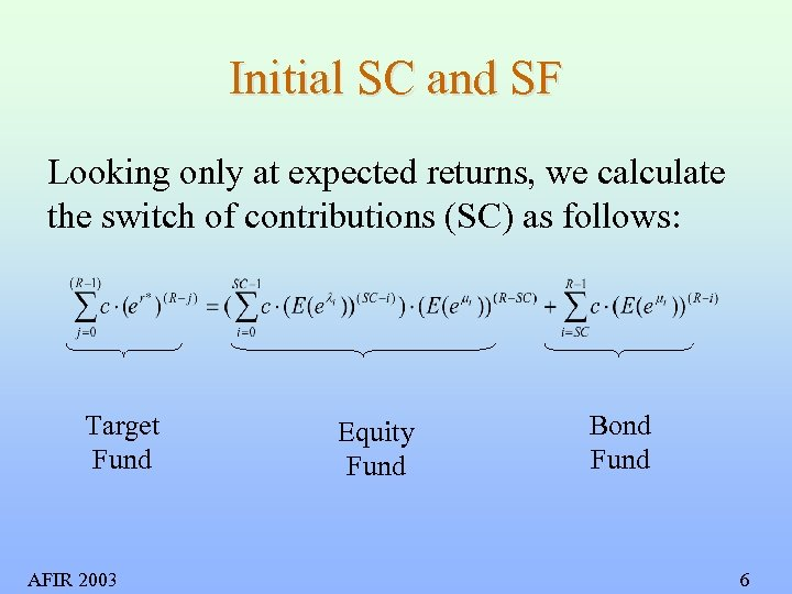 Initial SC and SF Looking only at expected returns, we calculate the switch of