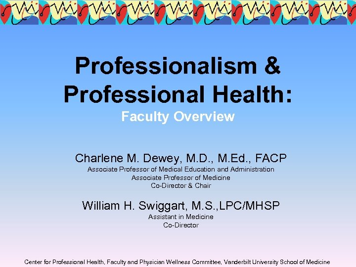 Professionalism & Professional Health: Faculty Overview Charlene M. Dewey, M. D. , M. Ed.
