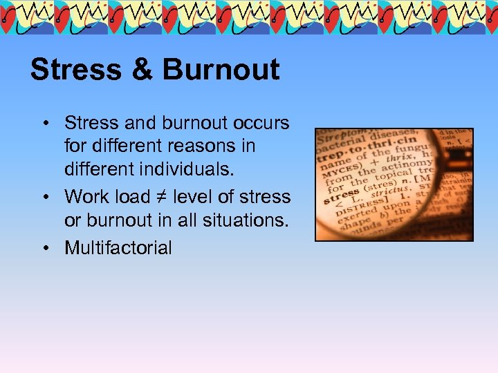 Stress & Burnout • Stress and burnout occurs for different reasons in different individuals.