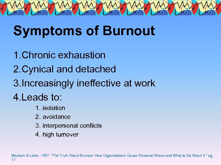 Symptoms of Burnout 1. Chronic exhaustion 2. Cynical and detached 3. Increasingly ineffective at