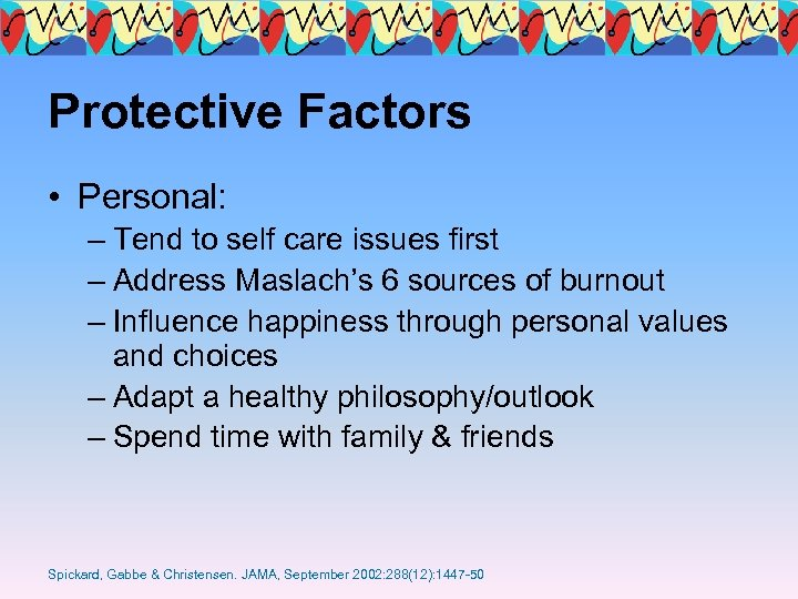 Protective Factors • Personal: – Tend to self care issues first – Address Maslach's