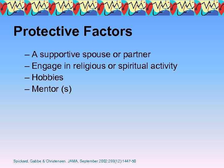 Protective Factors – A supportive spouse or partner – Engage in religious or spiritual