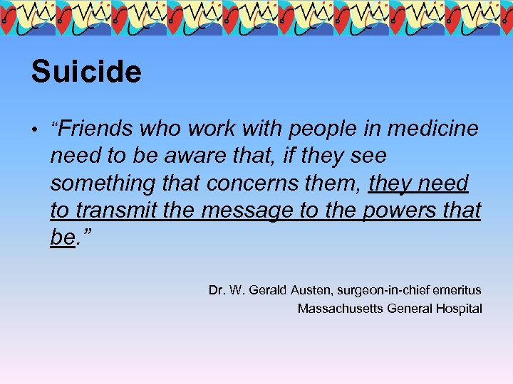 "Suicide • ""Friends who work with people in medicine need to be aware that,"