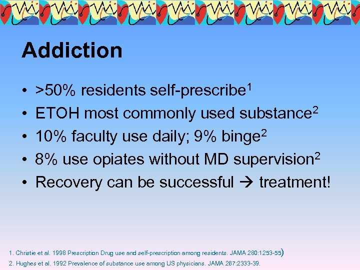 Addiction • • • >50% residents self-prescribe 1 ETOH most commonly used substance 2